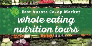 Whole Eating Nutrition Tour @ East Aurora Co-op Market